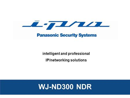 Intelligent and professional IP/networking solutions WJ-ND300 NDR.