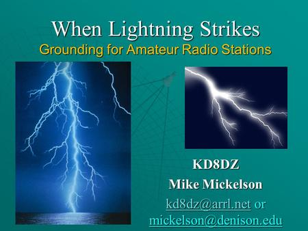 When Lightning Strikes Grounding for Amateur Radio Stations KD8DZ Mike Mickelson or