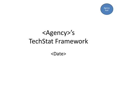 's TechStat Framework Agency Seal. Agenda 1.TechStat Overview 2.TechStat Process 3.Managing Outcomes 2.