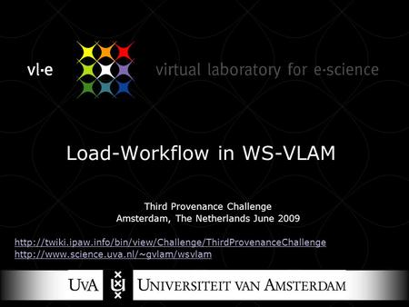 Load-Workflow in WS-VLAM Third Provenance Challenge Amsterdam, The Netherlands June 2009