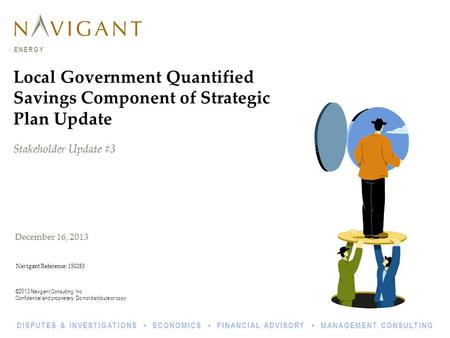 ©2013 Navigant Consulting, Inc. Confidential and proprietary. Do not distribute or copy. ENERGY DISPUTES & INVESTIGATIONS ECONOMICS FINANCIAL ADVISORY.