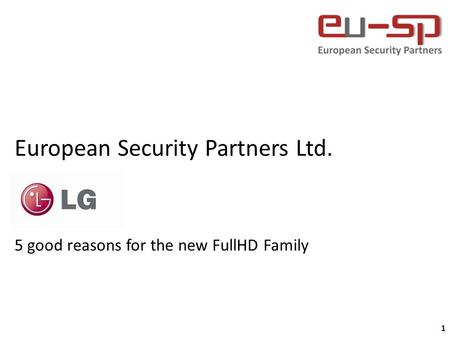 1 European Security Partners Ltd. 5 good reasons for the new FullHD Family.