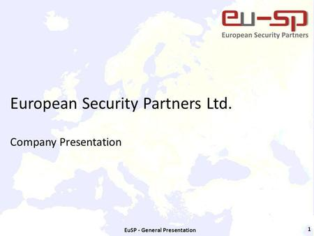 EuSP - General Presentation 1 European Security Partners Ltd. Company Presentation.
