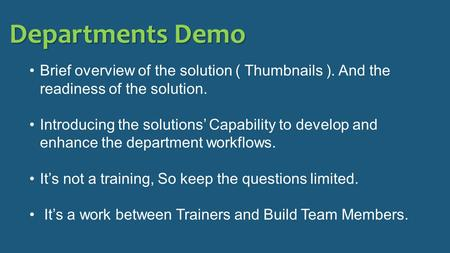 Departments Demo Brief overview of the solution ( Thumbnails ). And the readiness of the solution. Introducing the solutions' Capability to develop and.