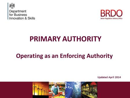 PRIMARY AUTHORITY Operating as an Enforcing Authority Updated April 2014.