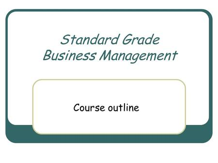 Standard Grade Business Management Course outline.