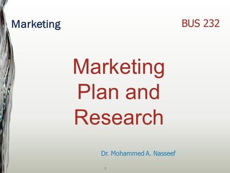 Marketing 1 Dr. Mohammed A. Nasseef BUS 232 Marketing Plan and Research.