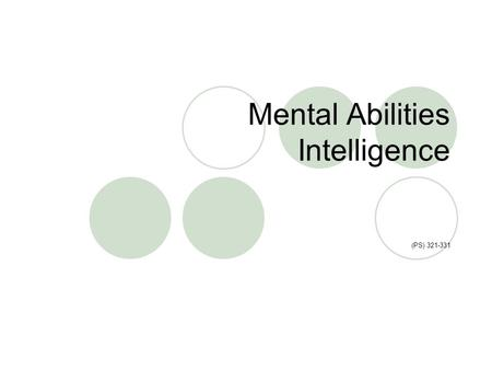 Mental Abilities Intelligence (PS) 321-331. 2. Information processing approach 1. Psychometric approach 3. Triarchal approach 5. Ecological approach Intelligence.
