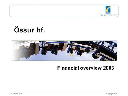 2. February 2004 Copyright Ossur Össur hf. Financial overview 2003.