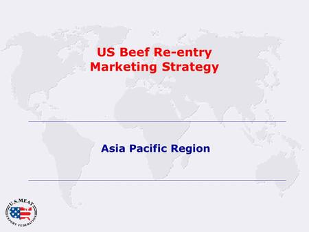 US Beef Re-entry Marketing Strategy Asia Pacific Region.