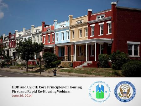 HUD and USICH: Core Principles of Housing First and Rapid Re-Housing Webinar June 26, 2014.