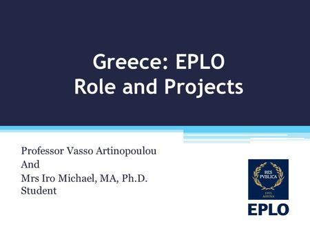Greece: EPLO Role and Projects Professor Vasso Artinopoulou And Mrs Iro Michael, MA, Ph.D. Student.