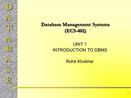 DATABASE 1 Database Management Systems (ECS-402) UNIT 1 INTRODUCTION TO DBMS Rohit Khokher.
