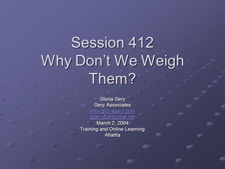Session 412 Why Don't We Weigh Them? Gloria Gery Gery Associates  March 2, 2004 Training and Online Learning Atlanta.