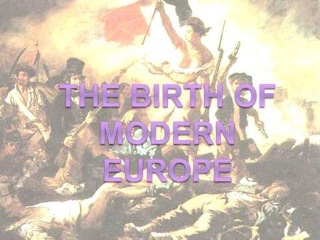 Modern Europe  During the 1800s, two powerful forces came together that deeply influence our world today: The growth of the Nation-State (political)