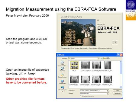 Migration Measurement using the EBRA-FCA Software Peter Mayrhofer, February 2006 Start the program and click OK or just wait some seconds. Open an image.