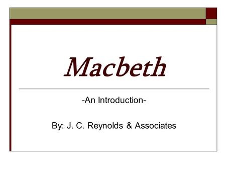 Macbeth -An Introduction- By: J. C. Reynolds & Associates.