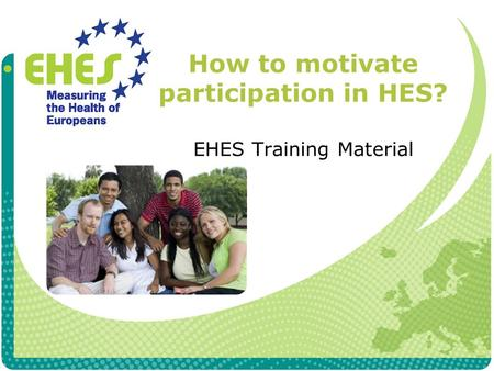 How to motivate participation in HES? EHES Training Material.