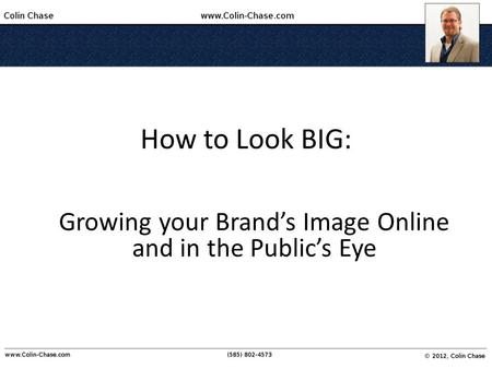 How to Look BIG: Growing your Brand's Image Online and in the Public's Eye.