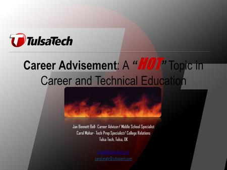 "Career Advisement : A "" HOT "" Topic in Career and Technical Education Jan Bennett Bell- Career Advisor/ Middle School Specialist Carol Mahar- Tech Prep."