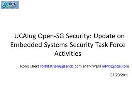 UCAIug Open-SG Security: Update on Embedded Systems Security Task Force Activities Rohit Khera Mark Ward