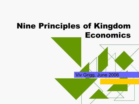 Nine Principles of Kingdom Economics Viv Grigg, June 2006.