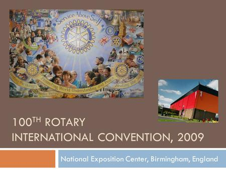 100 TH ROTARY INTERNATIONAL CONVENTION, 2009 National Exposition Center, Birmingham, England.