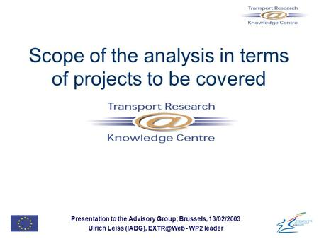 Presentation to the Advisory Group; Brussels, 13/02/2003 Ulrich Leiss (IABG), - WP2 leader Scope of the analysis in terms of projects to be covered.