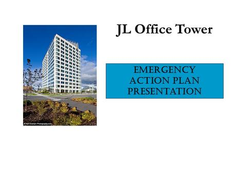 JL Office Tower Emergency Action Plan Presentation.