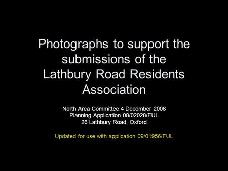 Photographs to support the submissions of the Lathbury Road Residents Association North Area Committee 4 December 2008 Planning Application 08/02028/FUL.