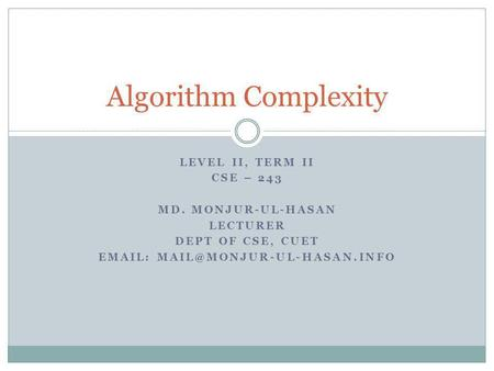 Algorithm Complexity Level II, Term ii CSE – 243 Md. Monjur-ul-hasan
