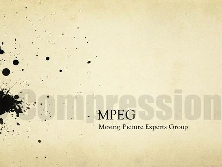 MPEG Moving Picture Experts Group. What defines good video quality? Size of pictures Bitrate of channel medium (especially in real-time applications)