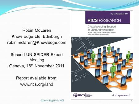 ©Know Edge Ltd / RICS1 Robin McLaren Know Edge Ltd, Edinburgh Second UN-SPIDER Expert Meeting Geneva, 16 th November 2011 Report.