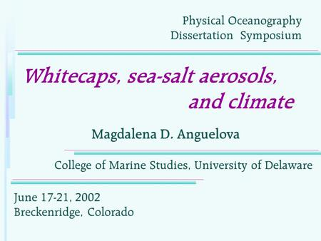 Whitecaps, sea-salt aerosols, and climate Magdalena D. Anguelova Physical Oceanography Dissertation Symposium College of Marine Studies, University of.