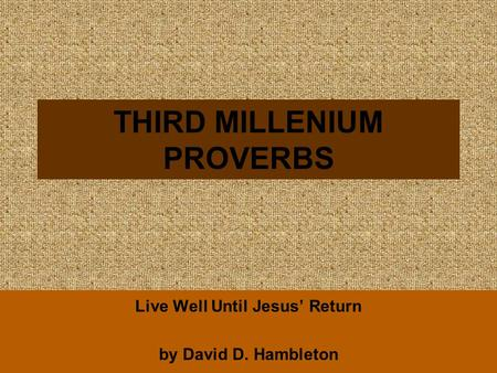 THIRD MILLENIUM PROVERBS Live Well Until Jesus' Return by David D. Hambleton.