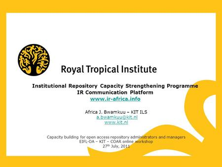 Institutional Repository Capacity Strengthening Programme IR Communication Platform  Africa J. Bwamkuu – KIT ILS