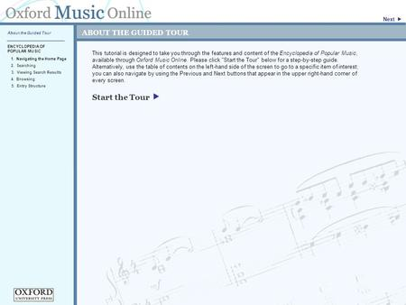 ABOUT THE GUIDED TOUR This tutorial is designed to take you through the features and content of the Encyclopedia of Popular Music, available through Oxford.
