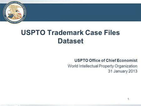 USPTO Trademark Case Files Dataset USPTO Office of Chief Economist World Intellectual Property Organization 31 January 2013 1.