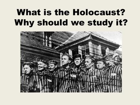 What is the Holocaust? Why should we study it?. The word 'Holocaust' refers to 'destruction or slaughter on a massive scale'. We usually use the word.