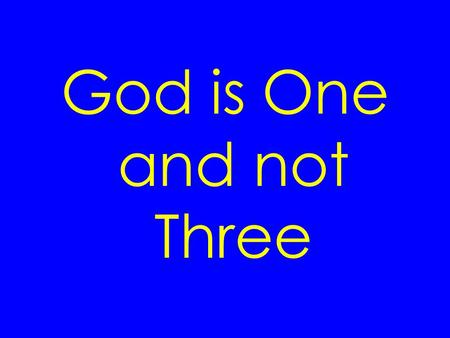 God is One and not Three. To put the matter another way… Is God a Unity or a Trinity?