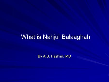What is Nahjul Balaaghah By A.S. Hashim. MD Nahjul Balaaghah Click col mouse per avanzare.