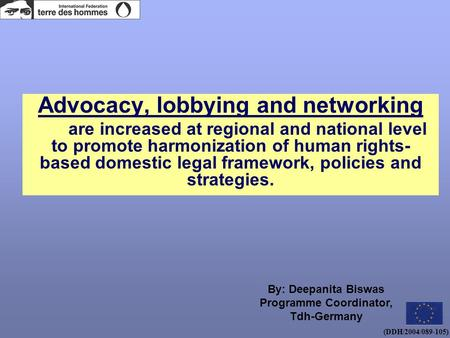 (DDH/2004/089-105) Advocacy, lobbying and networking are increased at regional and national level to promote harmonization of human rights- based domestic.