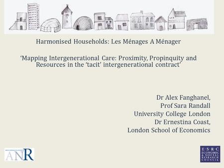 Harmonised Households: Les Ménages A Ménager 'Mapping Intergenerational Care: Proximity, Propinquity and Resources in the 'tacit' intergenerational contract'