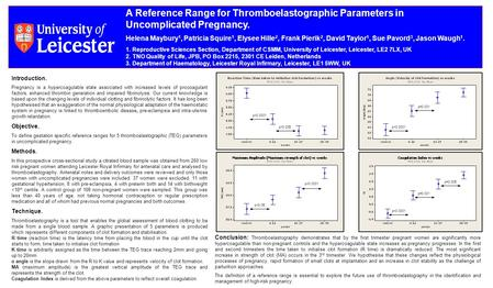 A Reference Range for Thromboelastographic Parameters in Uncomplicated Pregnancy. Helena Maybury 1, Patricia Squire 1, Elysee Hille 2, Frank Pierik 2,