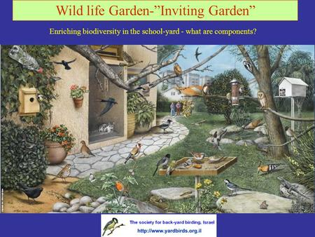 "Wild life Garden-""Inviting Garden"" - what are components? Enriching biodiversity in the school-yard."