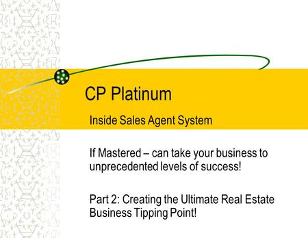 CP Platinum Inside Sales Agent System If Mastered – can take your business to unprecedented levels of success! Part 2: Creating the Ultimate Real Estate.
