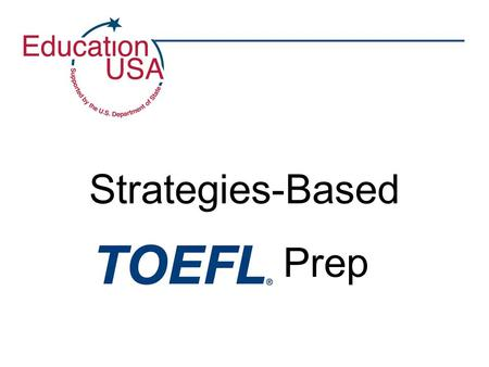 Strategies-Based TOEFL Prep. iBT TOEFL Structure Four sections: –Reading Comprehension –Listening Comprehension –Speaking –Writing.