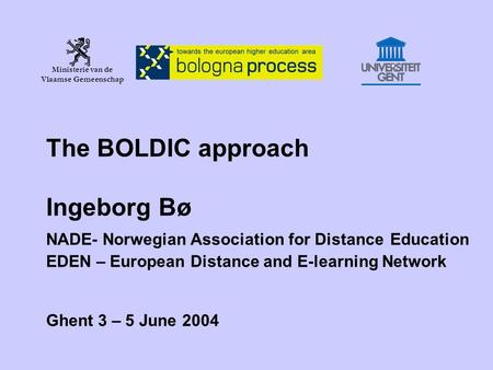 Ministerie van de Vlaamse Gemeenschap The BOLDIC approach Ingeborg Bø NADE- Norwegian Association for Distance Education EDEN – European Distance and E-learning.