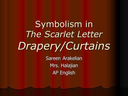 Symbolism in The Scarlet Letter Drapery/Curtains Sareen Arakelian Mrs. Halajian AP English.