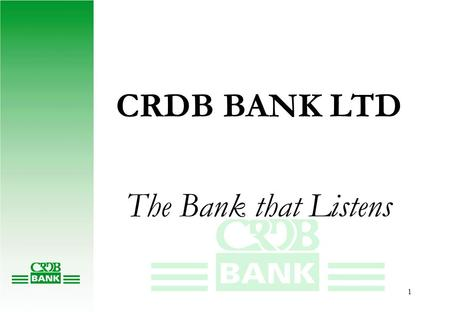 1 CRDB BANK LTD The Bank that Listens. 2 Presentation to Clients on KYB Cotton Workshop 14 March 2005 Mwanza By KYB Team and CRMG.